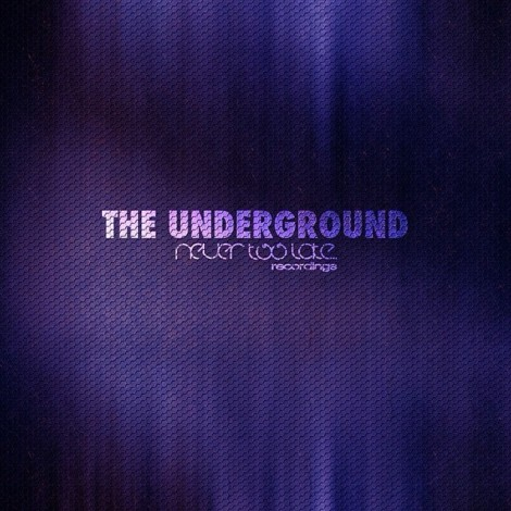 The Underground [Never Too Late]